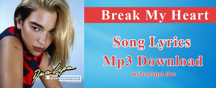 Break my heart Song Mp3 Download