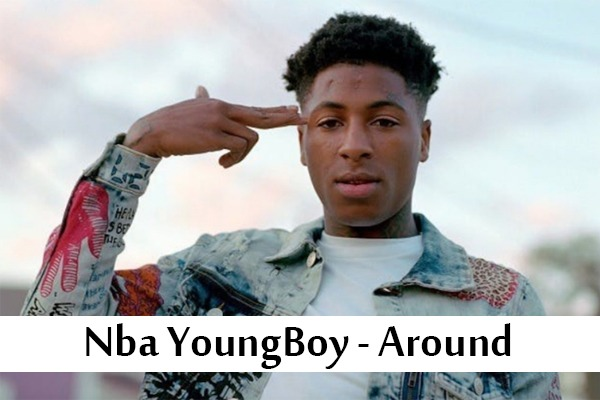 Nba YoungBoy - Around